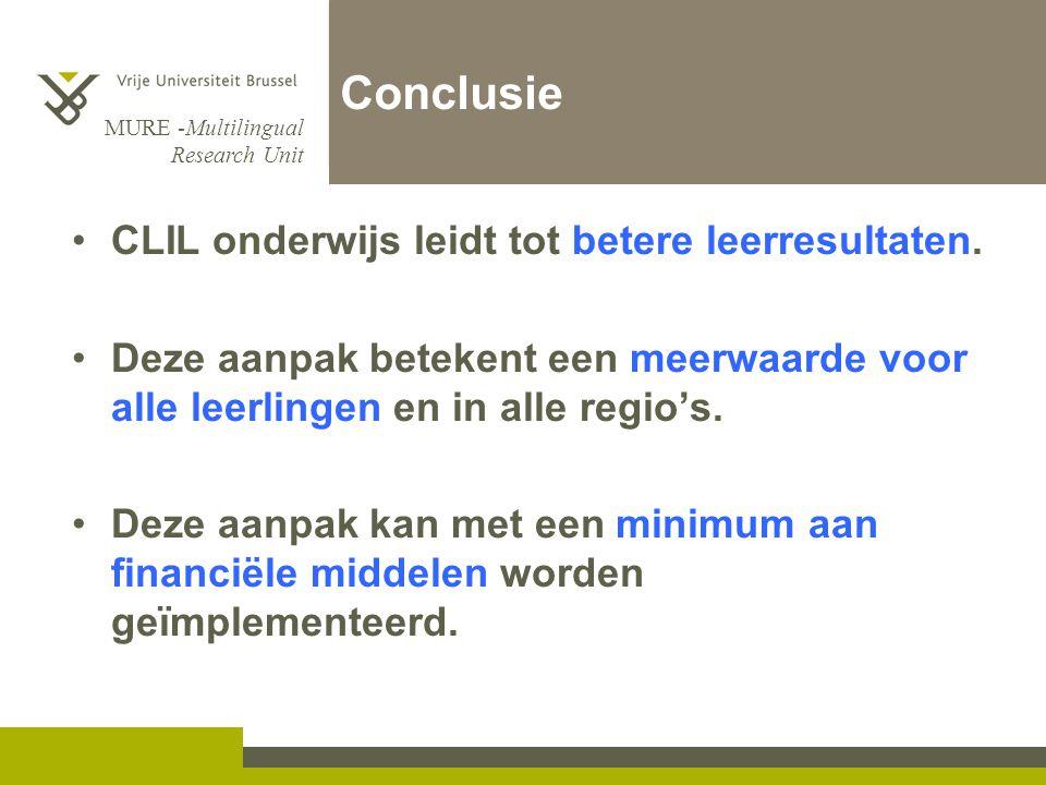 MURE -Multilingual Research Unit Conclusie CLIL onderwijs leidt tot betere leerresultaten. Deze aanpak betekent een meerwaarde voor alle leerlingen en