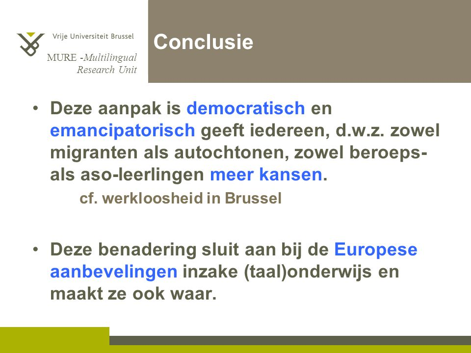 MURE -Multilingual Research Unit Conclusie Deze aanpak is democratisch en emancipatorisch geeft iedereen, d.w.z.