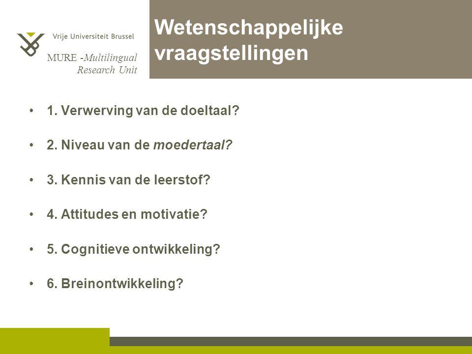 MURE -Multilingual Research Unit Wetenschappelijke vraagstellingen 1. Verwerving van de doeltaal? 2. Niveau van de moedertaal? 3. Kennis van de leerst