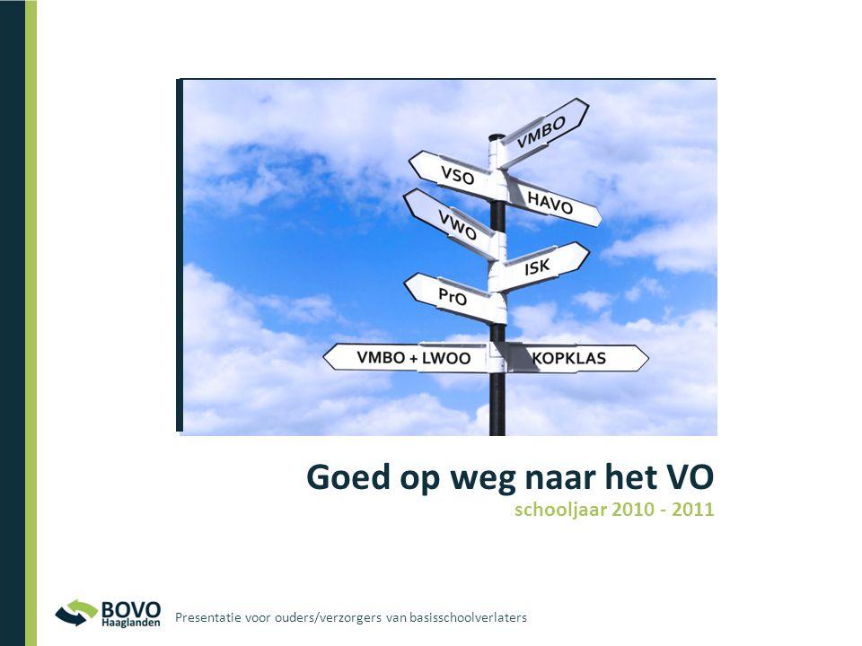 Goed op weg naar het VO schooljaar 2010 - 2011 Presentatie voor ouders/verzorgers van basisschoolverlaters
