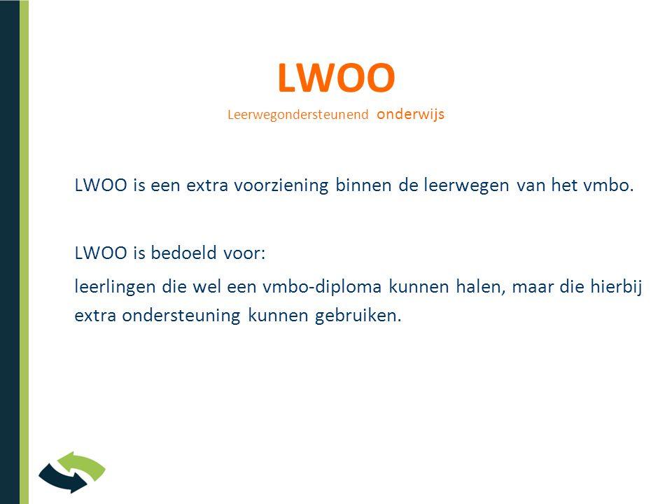 LWOO Leerwegondersteunend onderwijs LWOO is een extra voorziening binnen de leerwegen van het vmbo.