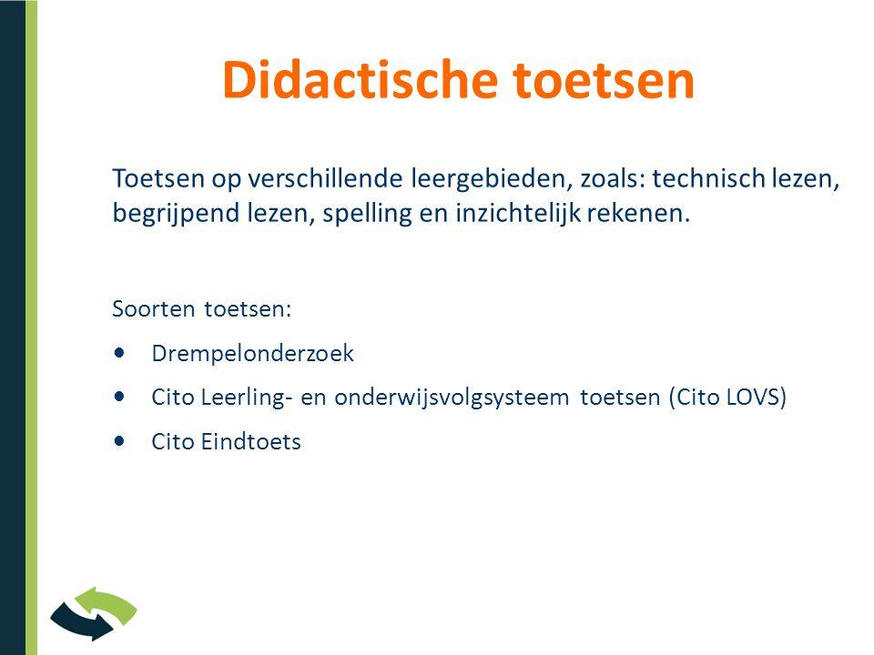 Didactische toetsen Toetsen op verschillende leergebieden, zoals: technisch lezen, begrijpend lezen, spelling en inzichtelijk rekenen.