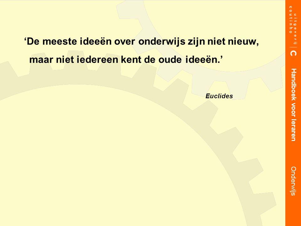 'De meeste ideeën over onderwijs zijn niet nieuw, maar niet iedereen kent de oude ideeën.' Euclides Handboek voor leraren Onderwijs