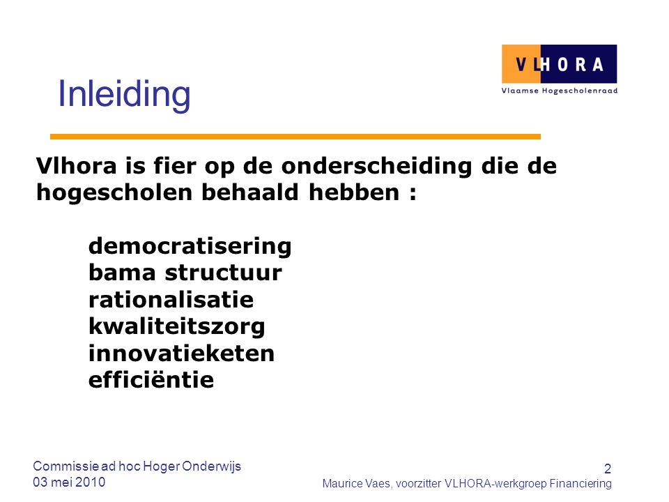 2 Maurice Vaes, voorzitter VLHORA-werkgroep Financiering Inleiding Vlhora is fier op de onderscheiding die de hogescholen behaald hebben : democratise