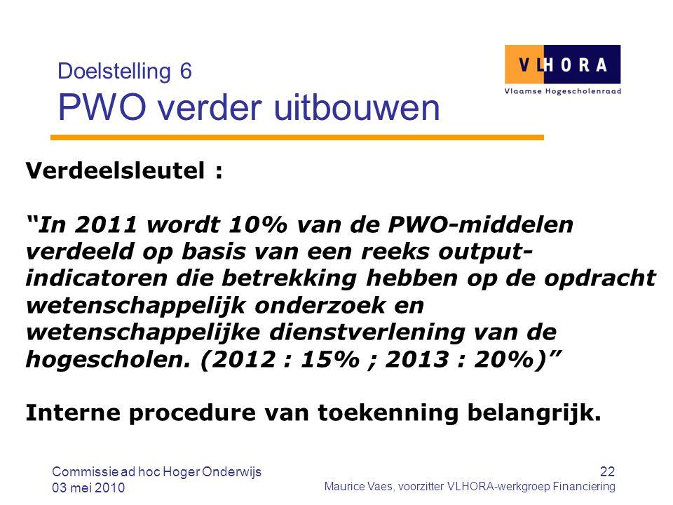 22 Maurice Vaes, voorzitter VLHORA-werkgroep Financiering Doelstelling 6 PWO verder uitbouwen Commissie ad hoc Hoger Onderwijs 03 mei 2010 Verdeelsleu
