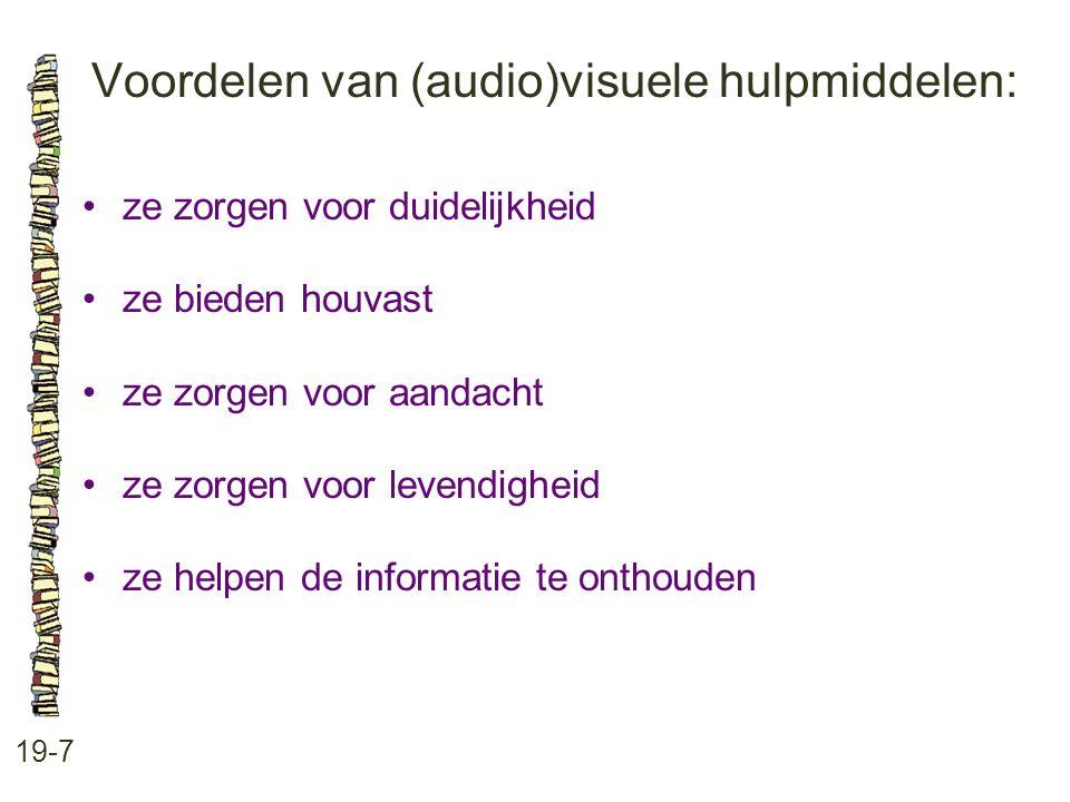 Voordelen van (audio)visuele hulpmiddelen: 19-7 ze zorgen voor duidelijkheid ze bieden houvast ze zorgen voor aandacht ze zorgen voor levendigheid ze helpen de informatie te onthouden