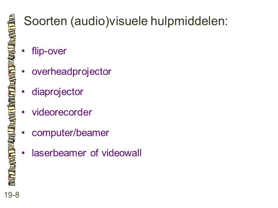 Soorten (audio)visuele hulpmiddelen: 19-8 flip-over overheadprojector diaprojector videorecorder computer/beamer laserbeamer of videowall