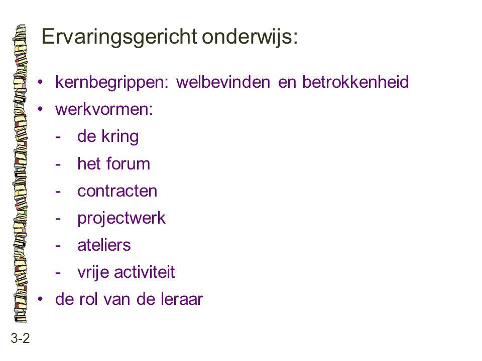 Ervaringsgericht onderwijs: 3-2 kernbegrippen: welbevinden en betrokkenheid werkvormen: -de kring -het forum -contracten -projectwerk -ateliers -vrije activiteit de rol van de leraar