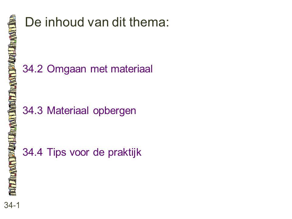 De inhoud van dit thema: 34-1 34.2Omgaan met materiaal 34.3Materiaal opbergen 34.4Tips voor de praktijk