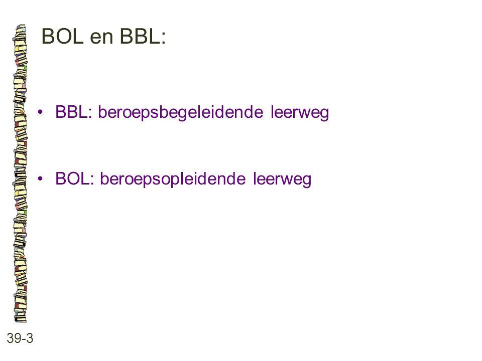BOL en BBL: 39-3 BBL: beroepsbegeleidende leerweg BOL: beroepsopleidende leerweg