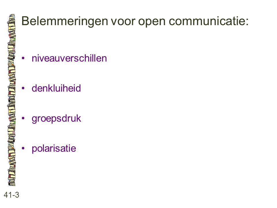 Belemmeringen voor open communicatie: 41-3 niveauverschillen denkluiheid groepsdruk polarisatie