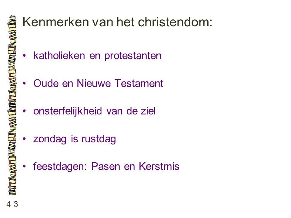 Kenmerken van het christendom: 4-3 katholieken en protestanten Oude en Nieuwe Testament onsterfelijkheid van de ziel zondag is rustdag feestdagen: Pasen en Kerstmis