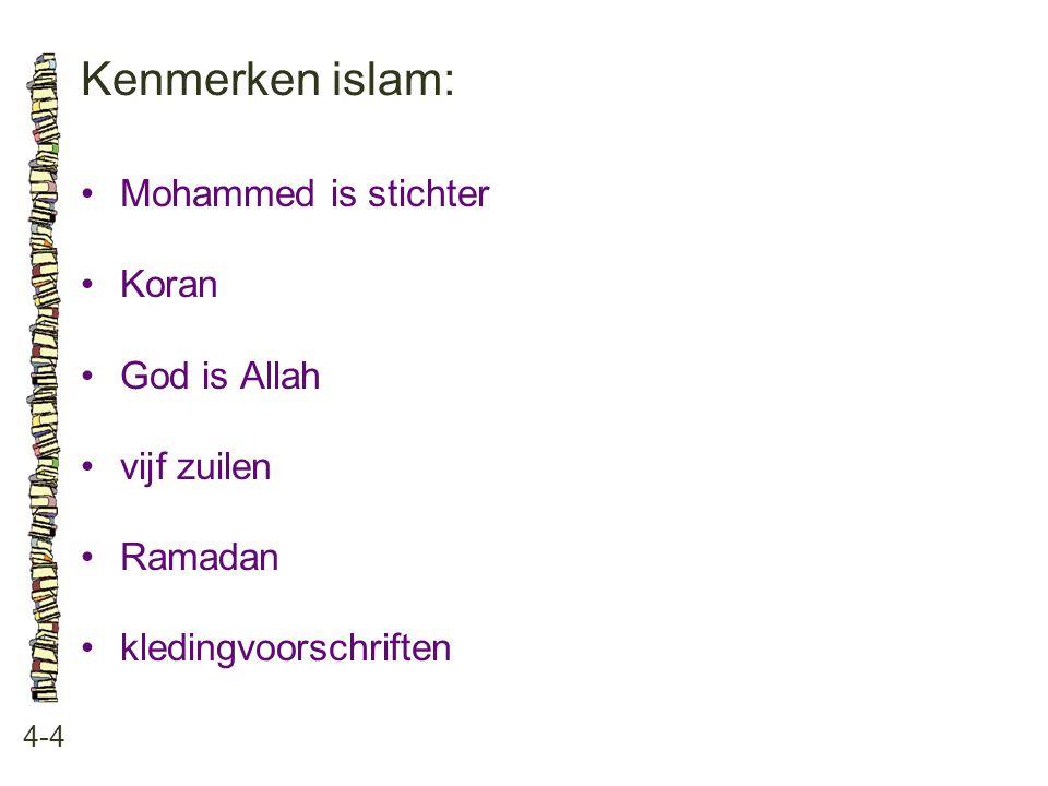 Kenmerken islam: 4-4 Mohammed is stichter Koran God is Allah vijf zuilen Ramadan kledingvoorschriften