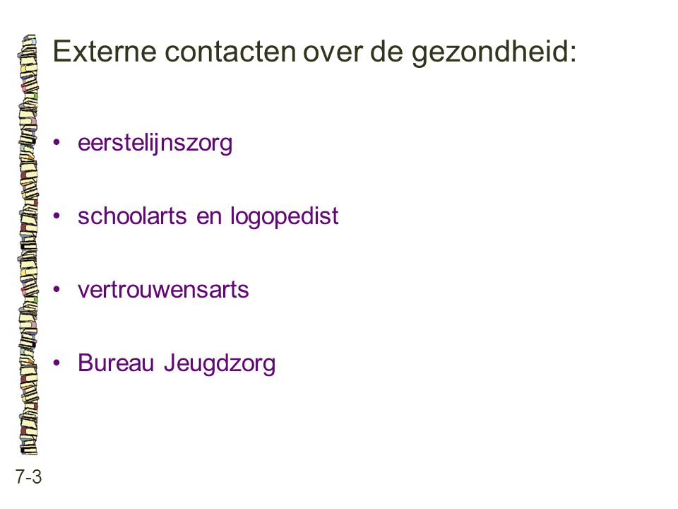 Externe contacten over de gezondheid: 7-3 eerstelijnszorg schoolarts en logopedist vertrouwensarts Bureau Jeugdzorg
