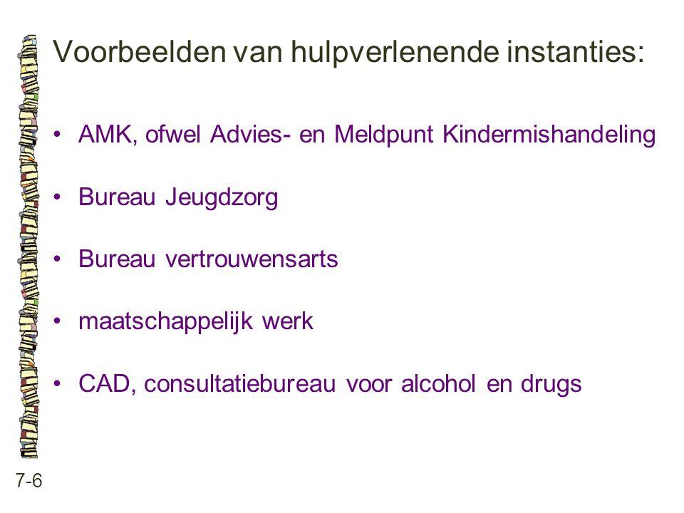 Voorbeelden van hulpverlenende instanties: 7-6 AMK, ofwel Advies- en Meldpunt Kindermishandeling Bureau Jeugdzorg Bureau vertrouwensarts maatschappelijk werk CAD, consultatiebureau voor alcohol en drugs