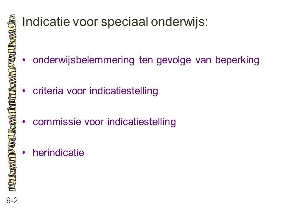 Indicatie voor speciaal onderwijs: 9-2 onderwijsbelemmering ten gevolge van beperking criteria voor indicatiestelling commissie voor indicatiestelling herindicatie