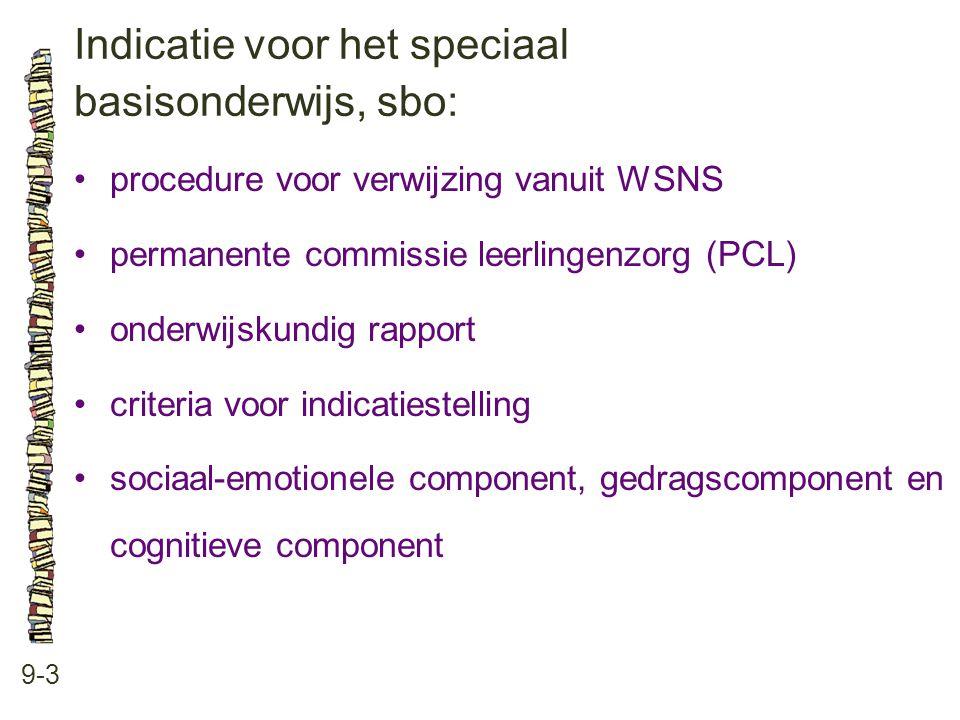 Indicatie voor het speciaal basisonderwijs, sbo: 9-3 procedure voor verwijzing vanuit WSNS permanente commissie leerlingenzorg (PCL) onderwijskundig rapport criteria voor indicatiestelling sociaal-emotionele component, gedragscomponent en cognitieve component