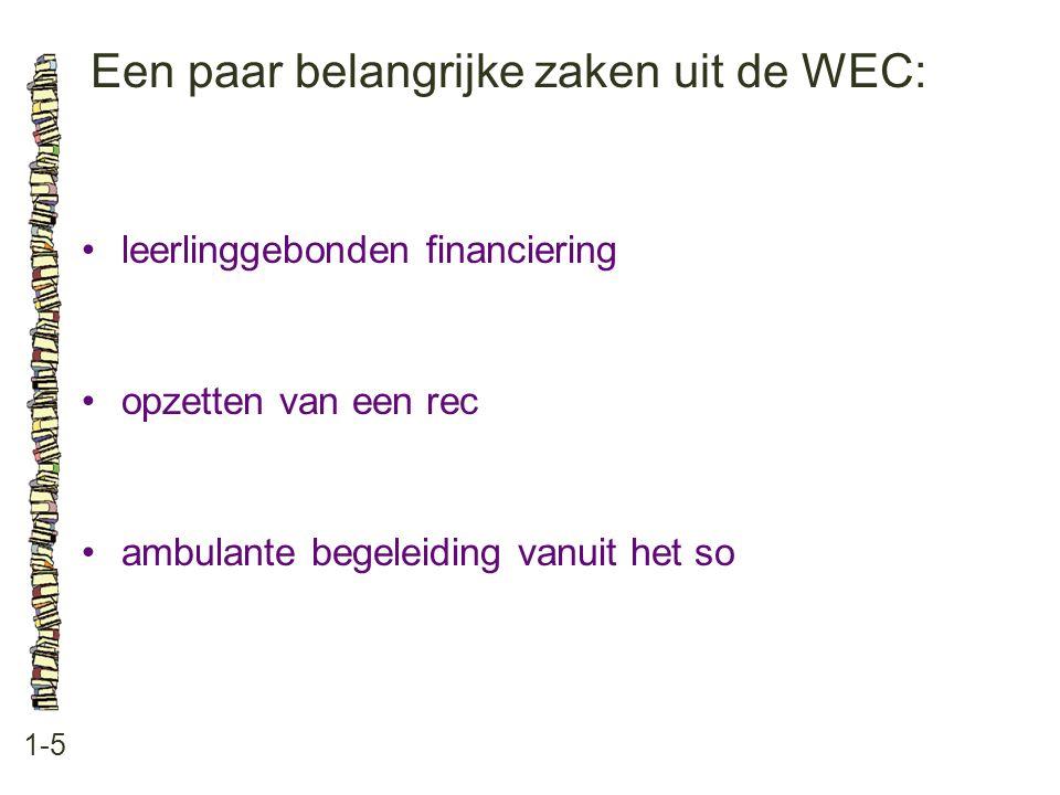Een paar belangrijke zaken uit de WEC: 1-5 leerlinggebonden financiering opzetten van een rec ambulante begeleiding vanuit het so