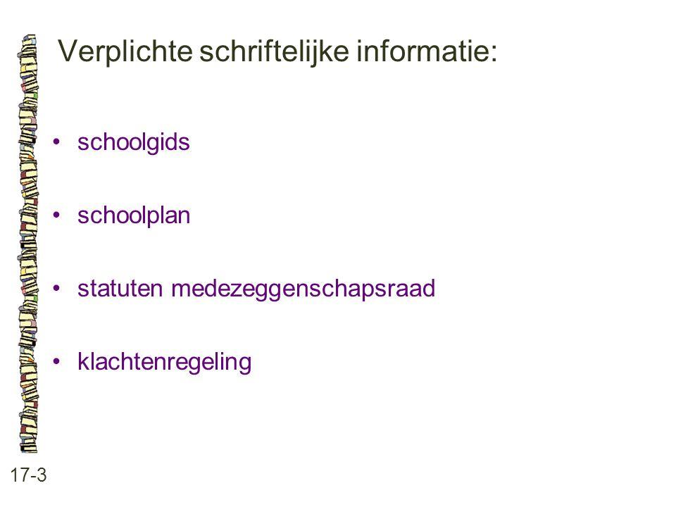 Verplichte schriftelijke informatie: 17-3 schoolgids schoolplan statuten medezeggenschapsraad klachtenregeling
