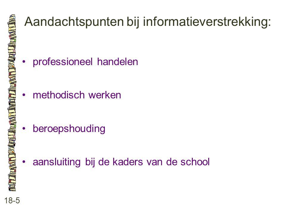 Aandachtspunten bij informatieverstrekking: 18-5 professioneel handelen methodisch werken beroepshouding aansluiting bij de kaders van de school