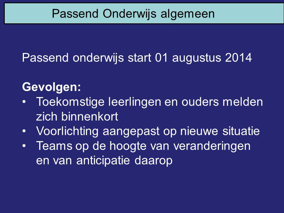 Passend onderwijs start 01 augustus 2014 Gevolgen: Toekomstige leerlingen en ouders melden zich binnenkort Voorlichting aangepast op nieuwe situatie T