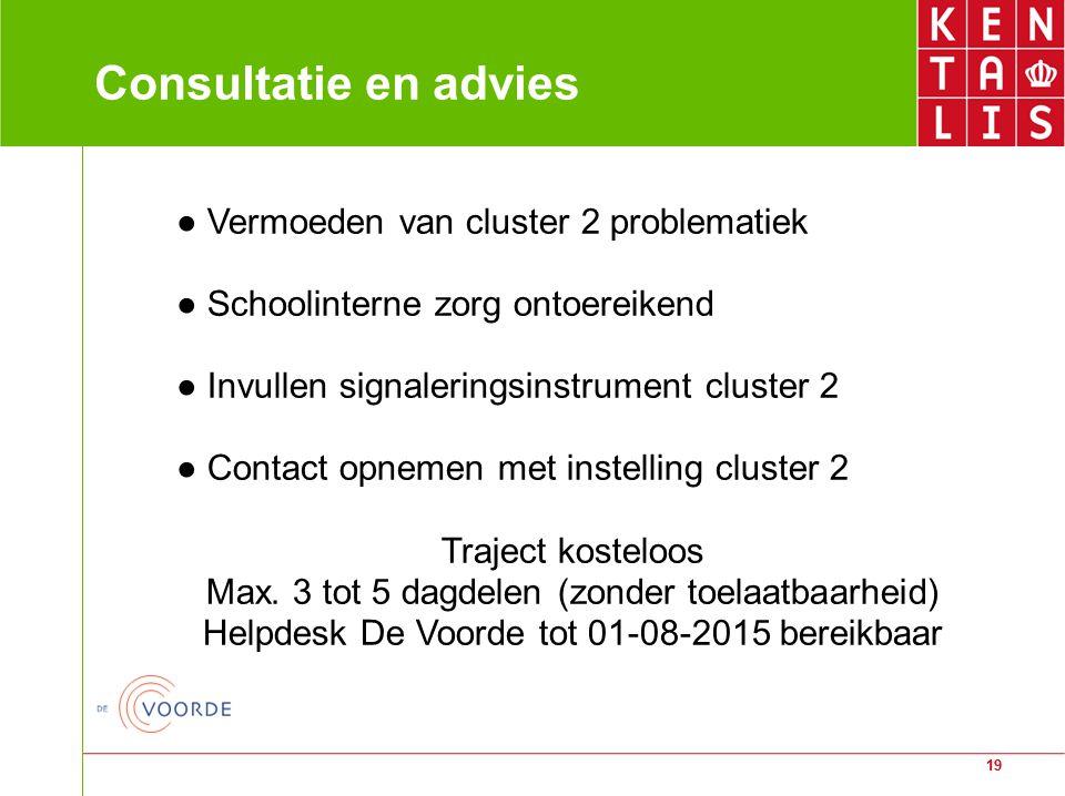 19 Consultatie en advies ● Vermoeden van cluster 2 problematiek ● Schoolinterne zorg ontoereikend ● Invullen signaleringsinstrument cluster 2 ● Contac