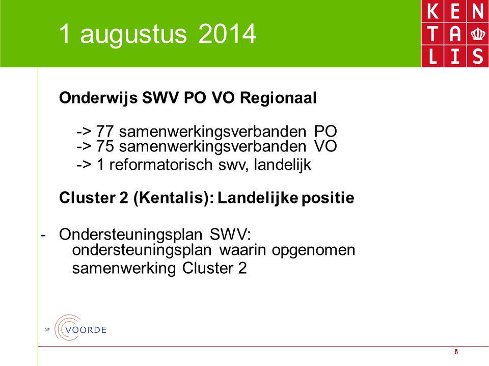 5 5 1 augustus 2014 Onderwijs SWV PO VO Regionaal -> 77 samenwerkingsverbanden PO -> 75 samenwerkingsverbanden VO -> 1 reformatorisch swv, landelijk C