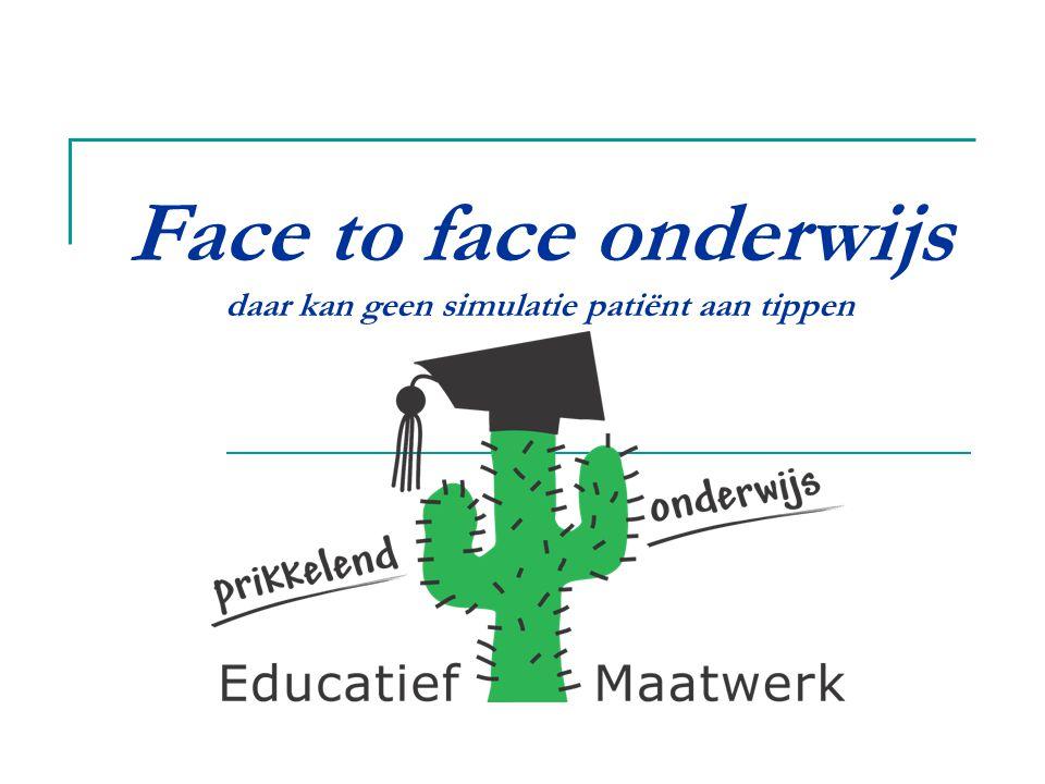 Educatief Maatwerk voor prikkelend onderwijs Face to face onderwijs W1 Wat.