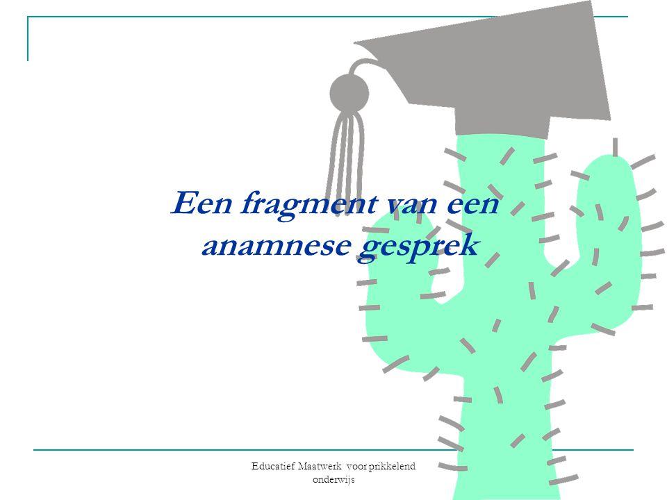 Educatief Maatwerk voor prikkelend onderwijs Een fragment van een anamnese gesprek