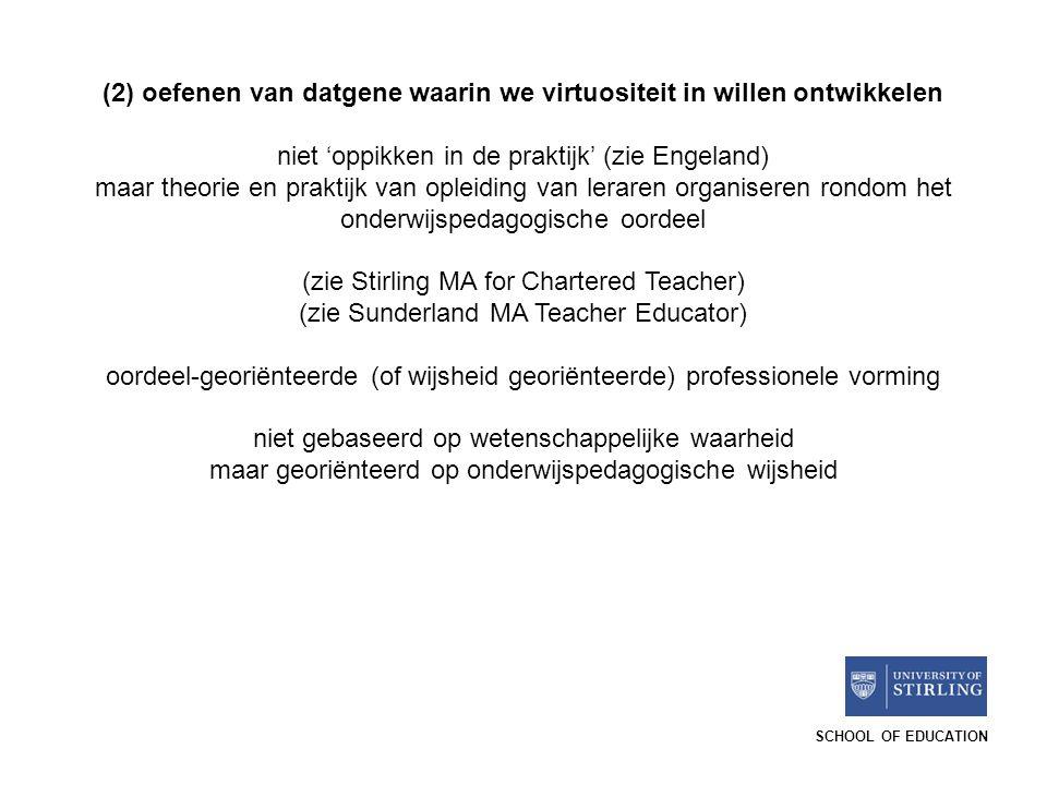 SCHOOL OF EDUCATION (2) oefenen van datgene waarin we virtuositeit in willen ontwikkelen niet 'oppikken in de praktijk' (zie Engeland) maar theorie en
