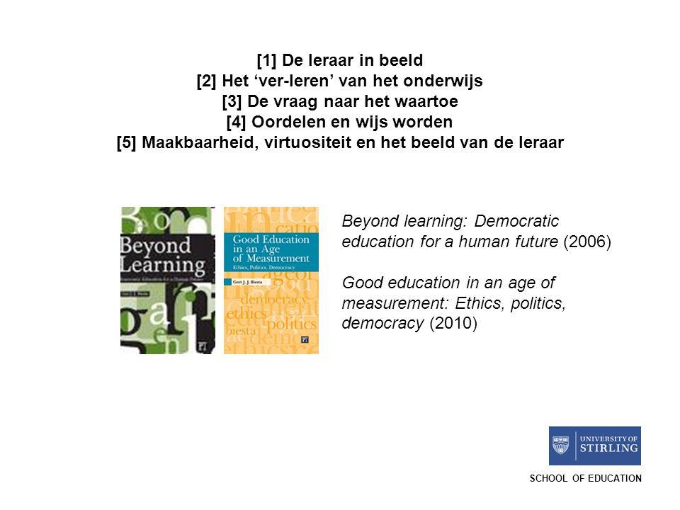 SCHOOL OF EDUCATION [1] De leraar in beeld [2] Het 'ver-leren' van het onderwijs [3] De vraag naar het waartoe [4] Oordelen en wijs worden [5] Maakbaa