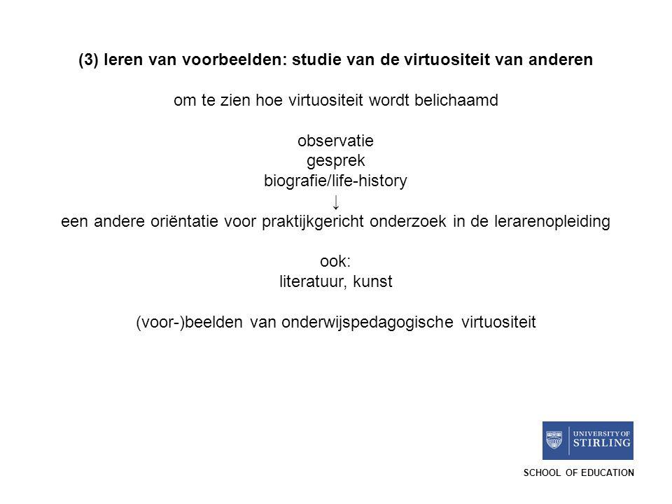 SCHOOL OF EDUCATION (3) leren van voorbeelden: studie van de virtuositeit van anderen om te zien hoe virtuositeit wordt belichaamd observatie gesprek