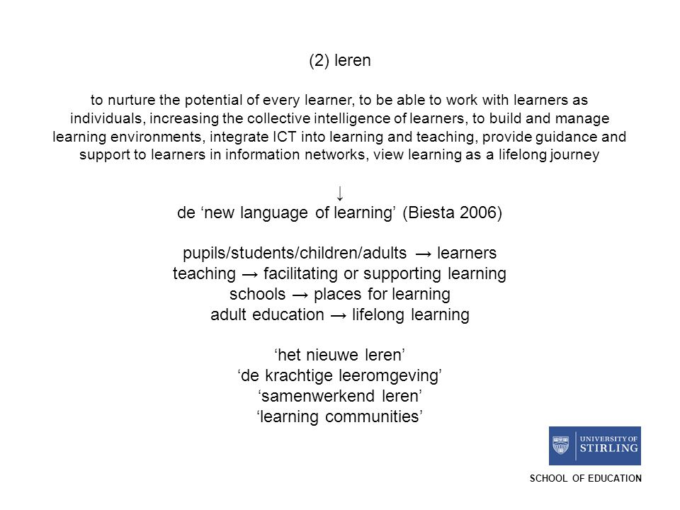 SCHOOL OF EDUCATION (2) leren to nurture the potential of every learner, to be able to work with learners as individuals, increasing the collective in