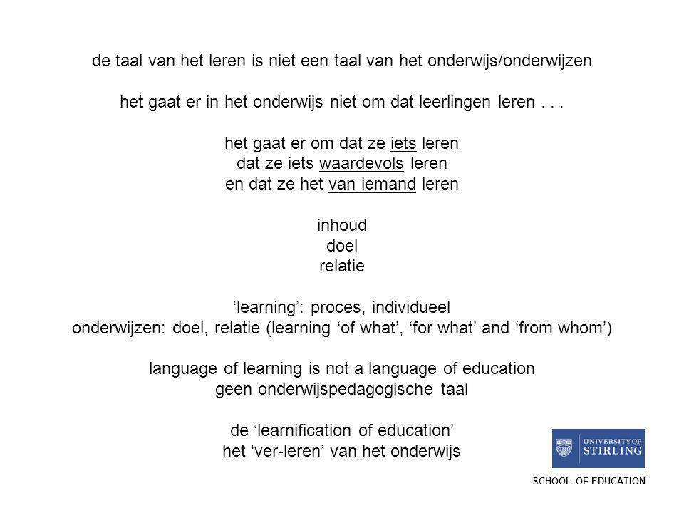 SCHOOL OF EDUCATION de taal van het leren is niet een taal van het onderwijs/onderwijzen het gaat er in het onderwijs niet om dat leerlingen leren...