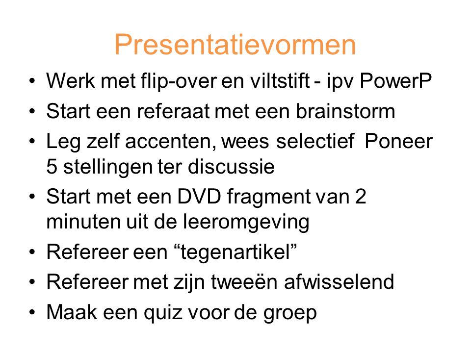 Presentatievormen Werk met flip-over en viltstift - ipv PowerP Start een referaat met een brainstorm Leg zelf accenten, wees selectief Poneer 5 stelli