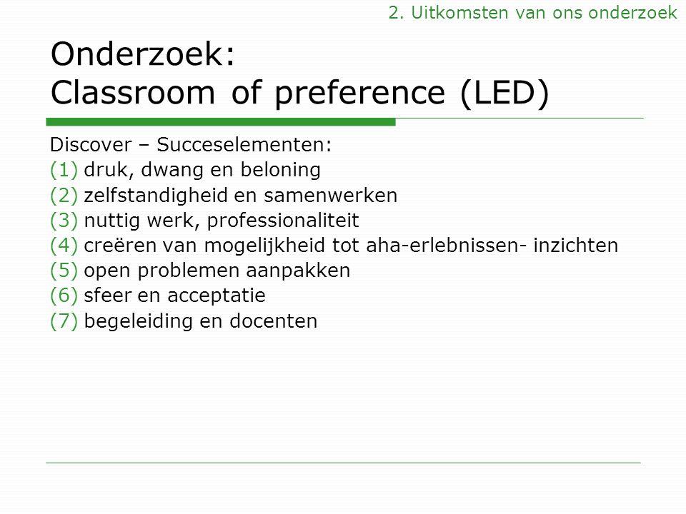 Onderzoek: Classroom of preference (LED) Discover – Succeselementen: (1)druk, dwang en beloning (2)zelfstandigheid en samenwerken (3)nuttig werk, prof