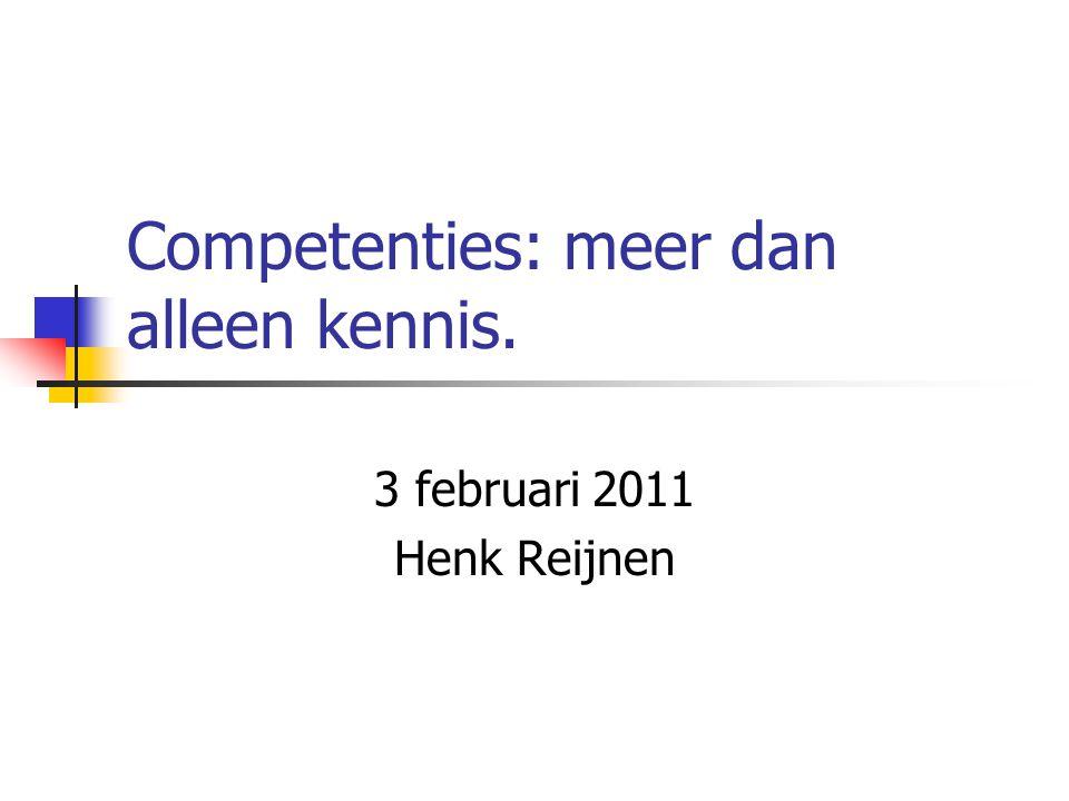 Competenties: meer dan alleen kennis. 3 februari 2011 Henk Reijnen