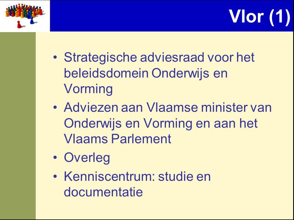 Vlor (1) Strategische adviesraad voor het beleidsdomein Onderwijs en Vorming Adviezen aan Vlaamse minister van Onderwijs en Vorming en aan het Vlaams Parlement Overleg Kenniscentrum: studie en documentatie