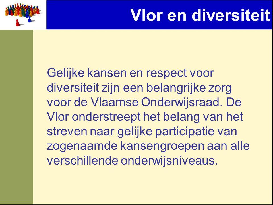Vlor en diversiteit Gelijke kansen en respect voor diversiteit zijn een belangrijke zorg voor de Vlaamse Onderwijsraad.