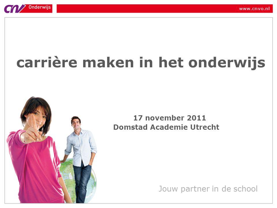 www.cnvo.nl Jouw partner in de school carrière maken in het onderwijs 17 november 2011 Domstad Academie Utrecht