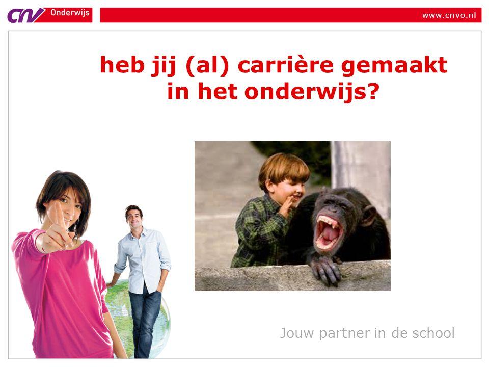 www.cnvo.nl Jouw partner in de school heb jij (al) carrière gemaakt in het onderwijs?