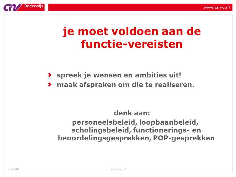 www.cnvo.nl 31-05-11www.cnvo.nl je moet voldoen aan de functie-vereisten spreek je wensen en ambities uit! maak afspraken om die te realiseren. denk a