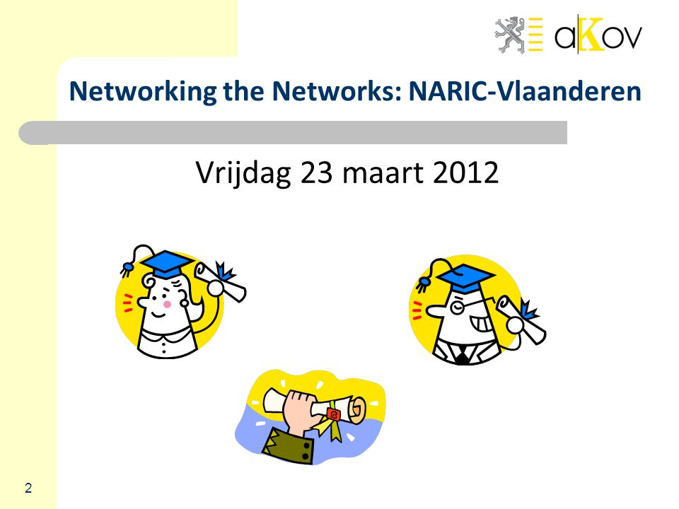2 Networking the Networks: NARIC-Vlaanderen Vrijdag 23 maart 2012