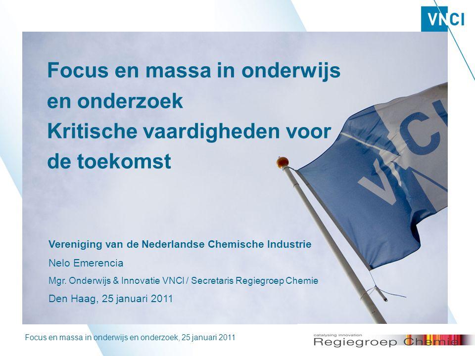 Focus en massa in onderwijs en onderzoek, 25 januari 20111 Focus en massa in onderwijs en onderzoek Kritische vaardigheden voor de toekomst Vereniging van de Nederlandse Chemische Industrie Nelo Emerencia Mgr.