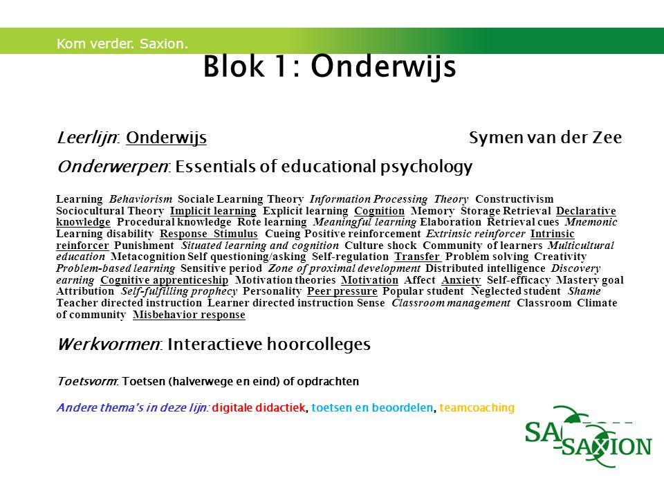 Kom verder. Saxion. Blok 1: O nderwijs Leerlijn: OnderwijsSymen van der Zee Onderwerpen: Essentials of educational psychology Learning Behaviorism Soc