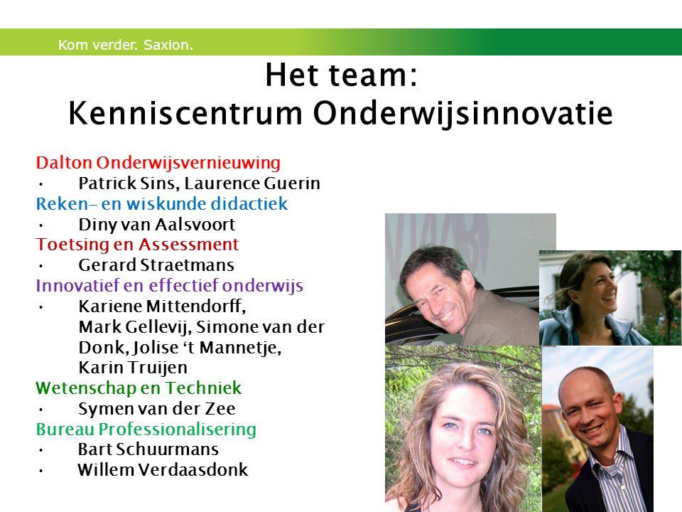 Kom verder. Saxion. Het team: Kenniscentrum Onderwijsinnovatie Dalton Onderwijsvernieuwing Patrick Sins, Laurence Guerin Reken- en wiskunde didactiek