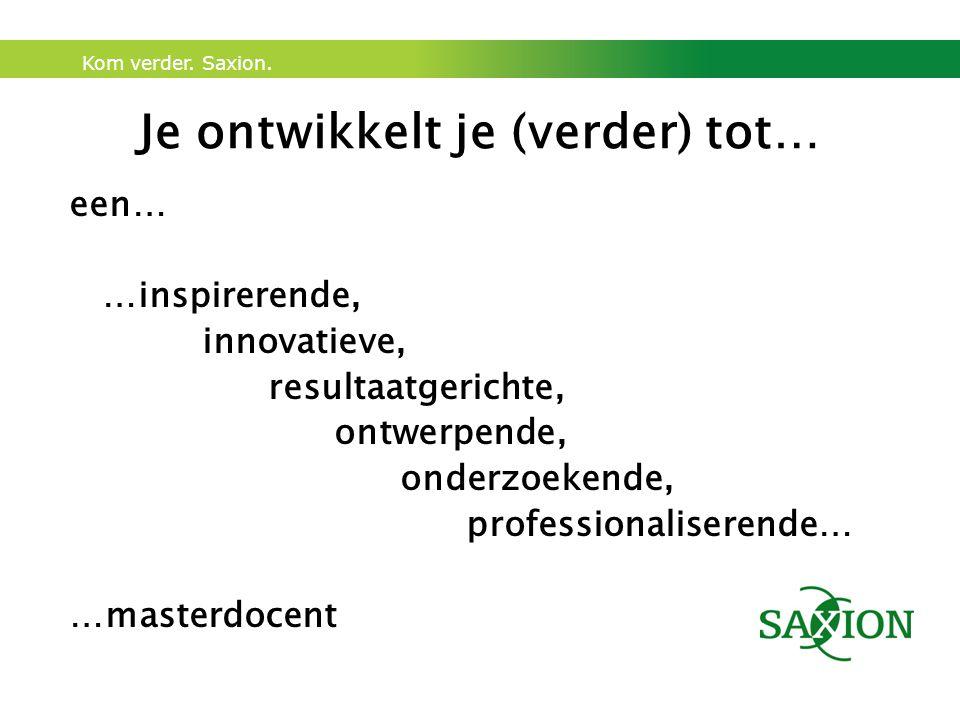 Kom verder. Saxion. Je ontwikkelt je (verder) tot… een… …inspirerende, innovatieve, resultaatgerichte, ontwerpende, onderzoekende, professionaliserend