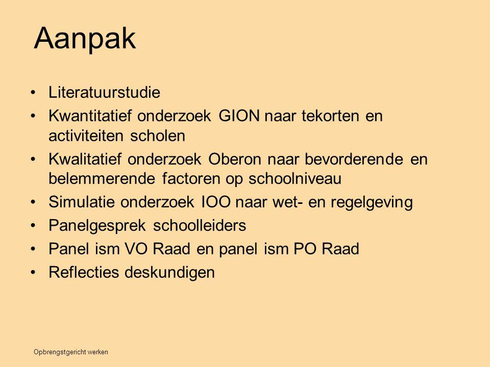 Opbrengstgericht werken Aanpak Literatuurstudie Kwantitatief onderzoek GION naar tekorten en activiteiten scholen Kwalitatief onderzoek Oberon naar be