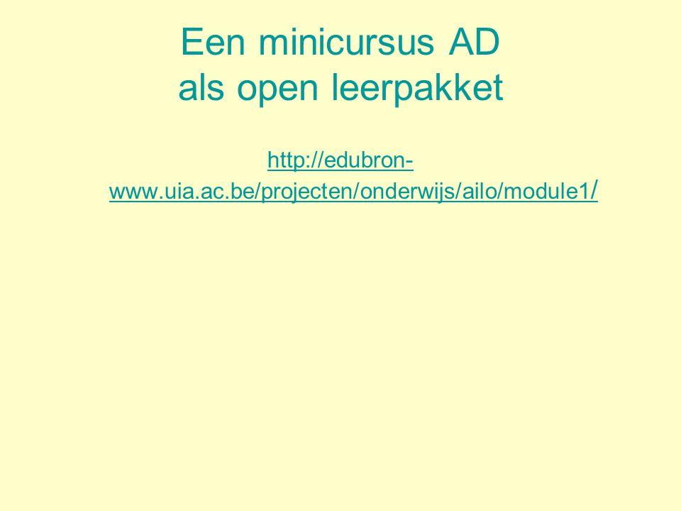 Een minicursus AD als open leerpakket http://edubron- www.uia.ac.be/projecten/onderwijs/ailo/module1 /