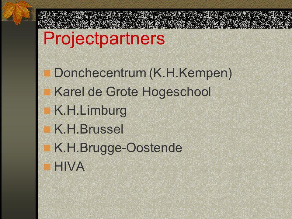 Projectpartners Donchecentrum (K.H.Kempen) Karel de Grote Hogeschool K.H.Limburg K.H.Brussel K.H.Brugge-Oostende HIVA